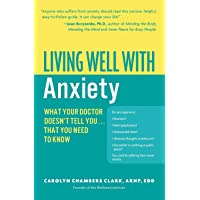 Living Well with Anxiety: What Your Doctor Doesn't Tell You... That You Need to Know