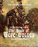 The Book of Were-wolves: Being an Account of a Terrible Superstition