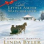The Little Amish Matchmaker: A Christmas Romance | Linda Byler