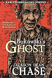 Bukowski's Ghost: Poems for Old Souls in New Bodies (Raw Underground Poetry) (Volume 1)