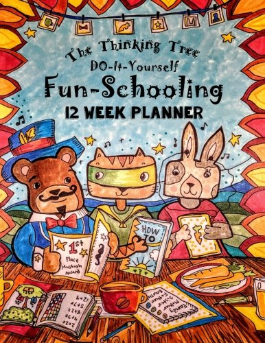12 Week Planner - Do-It-Yourself Fun-Schooling: Homeschooling Planbook for Homeschooling With Thinking Tree Books (Volume 10)