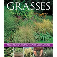 Grasses: An Illustrated Guide To Varieties, Cultivation And Care, With Step-By-Step Instructions And Over 160 Superb Photographs