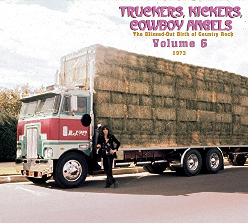 Truckers, Kickers, Cowboy Angels - The Blissed Out Birth Of Country Rock 1973 Volume 6 - Kicker Keepers