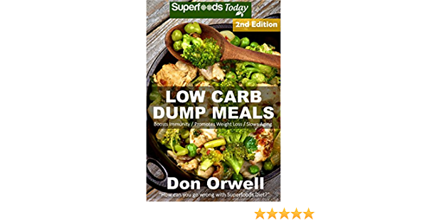 Low Carb Dump Meals: Over 90+ Low Carb Slow Cooker Meals, Dump Dinners Recipes, Quick & Easy Cooking Recipes, Antioxidants & Phytochemicals, Soups Stews ... Weight Loss Transformation Book Book 148)
