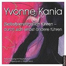 (Selbst)Verständlich führen: Durch sich selbst andere führen Hörbuch von Yvonne Kania Gesprochen von: Andreas Gregori