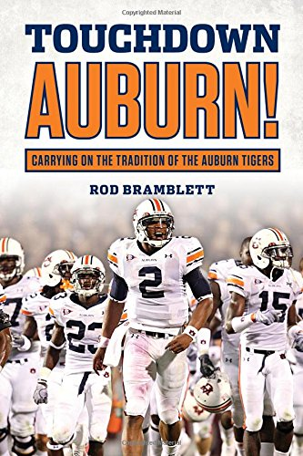 Alabama Rod - Touchdown Auburn: Carrying on the Tradition of the Auburn Tigers