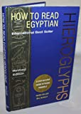 How To Read Egyptian Hieroglyphs : A Step-By-Step Guide To Teach Yourself