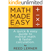 MATH MADE EASY: A quick and easy guide to mental math and faster calculation. (Intellectible SAT Mental Math Book 1) (English Edition)