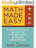 MATH MADE EASY: A quick and easy guide to mental math and faster calculation. (Intellectible SAT Mental Math Book 1)