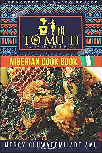 Tomuti nigerian cookbook mercy oluwademilade amu 9781979386999 tomuti nigerian cookbook mercy oluwademilade amu 9781979386999 amazon books forumfinder Gallery