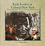 Early Leaders in Colonial New York, Colleen Adams, 0823984060