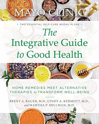 mayo-clinic-the-integrative-guide-to-good-health-home-remedies-meet-alternative-therapies-to-transfo