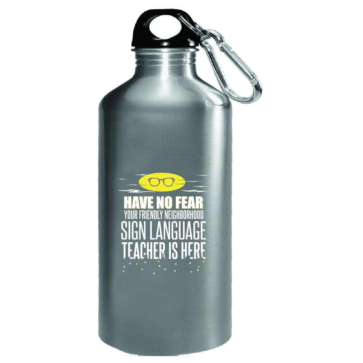 Have No Fear Sign Language Teacher Is Here School Year End - Water Bottle