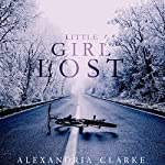 Little Girl Lost: A Riveting Kidnapping Mystery, Book 2 | Alexandria Clarke