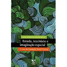 Estado, Território e Imaginação Espacial. O Caso da Fundação Brasil Central
