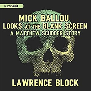 Mick Ballou Looks at the Blank Screen Audiobook