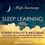 Power Vitality and Wellness, Strengthen Your Overall Health and Well Being: Sleep Learning, Guided Self Hypnosis, Meditation and Affirmations - Jupiter Productions |  Jupiter Productions