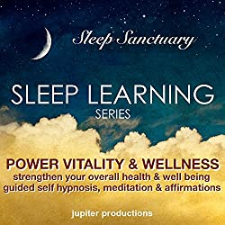 Power Vitality and Wellness, Strengthen Your Overall Health and Well Being: Sleep Learning, Guided Self Hypnosis, Meditation and Affirmations - Jupiter Productions