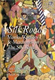 Monks, Warriors and Merchants on the Silk Road, Luce Boulnois, 9622177204