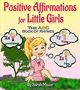 Positive Affirmations for Little Girls: The ABC Book of Rhymes (Enhance children's Self-Esteem and Self-Confidence) (Children's Books with Good Values 1) by [Mazor, Sarah]