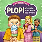 Plop! Goes the Blue Swirl Ice Cream | Janet Clark Shay