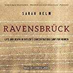 Ravensbruck: Life and Death in Hitler's Concentration Camp for Women | Sarah Helm