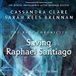 Saving Raphael Santiago: The Bane Chronicles, Book 6 | Cassandra Clare,Sarah Rees Brennan