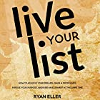 Live Your List: How to Achieve Your Dreams, Make a Difference, Pursue Your Purpose, and Ride an Elephant at the Same Time Hörbuch von Ryan Eller Gesprochen von: Ryan Eller
