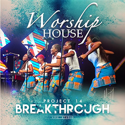 Worship House - Project 14: Breakthrough 2017