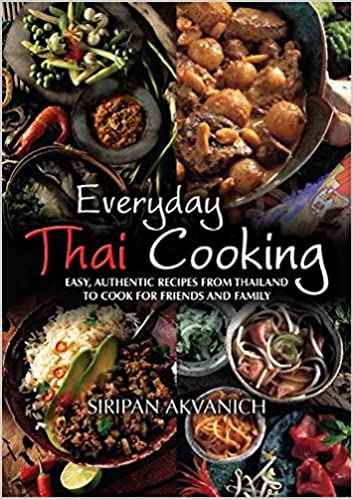 Everyday thai cooking easy authentic recipes from thailand to cook everyday thai cooking easy authentic recipes from thailand to cook for friends and family amazon siripan akvanich 9781905862856 books forumfinder Choice Image