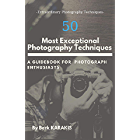 50 Most Exceptional Photography Techniques (English Edition)