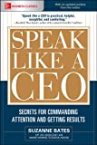 Speak Like a CEO: Secrets for Commanding Attention and Getting Results (Mcgraw Hill Education Business Classics)