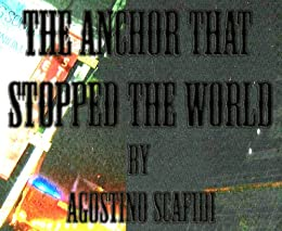 The Anchor That Stopped The World by [Scafidi, Agostino]