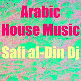 Arabic house music safi al din dj mp3 downloads for House music mp3