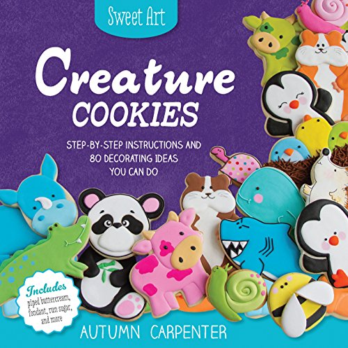 Creature Cookies: Step-by-Step Instructions and 80 Decorating Ideas You Can Do (Sweet Art) ()