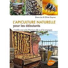 Apiculture naturelle pour les débutants (L'): Installer un ruché Warré en ville et à la campagne