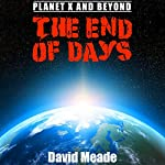 The End of Days - Planet X and Beyond | David Meade