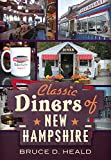Classic Diners of New Hampshire (America Through Time)