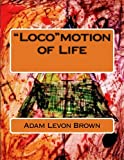 Loco motion of Life