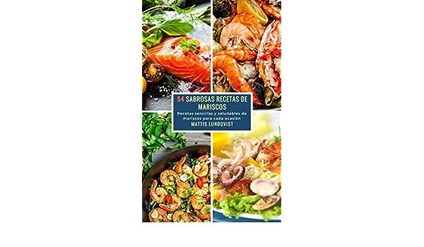 54 Sabrosas Recetas de Mariscos: Recetas sencillas y saludables de mariscos para cada ocasión (Spanish Edition) - Kindle edition by Mattis Lundqvist.