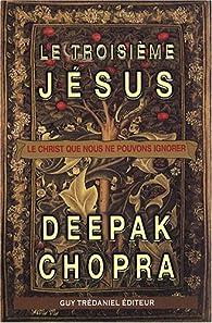 Le troisième Jésus : Le christ que nous ne pouvons ignorer par Deepak Chopra