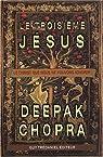 Le troisième Jésus : Le christ que nous ne pouvons ignorer par Chopra