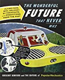 Popular Mechanics The Wonderful Future that Never Was: Flying Cars, Mail Delivery by Parachute, and Other Predictions from the Past
