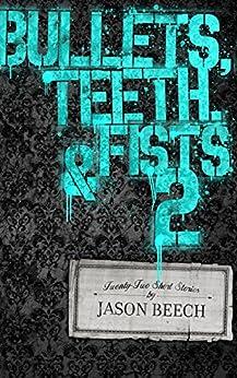 Bullets, Teeth, & Fists 2 by [Beech, Jason]