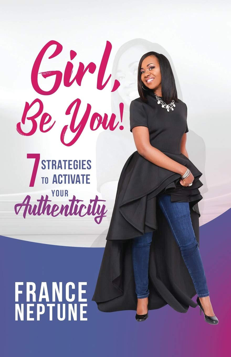 Girl Be You 7 Strategies To Activate Your Authenticity Neptune France Angelo Janet 9781946824448 Amazon Com Books