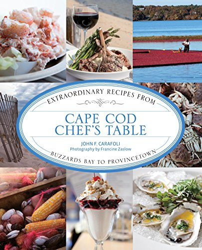 Cape Cod Chef's Table: Extraordinary Recipes from Buzzards Bay to Provincetown Provincetown Cape Cod