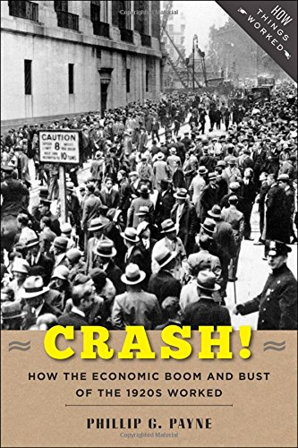 Crash!: How the Economic Boom and Bust of the 1920s Worked (How Things Worked) (The Science Of Stock Market)