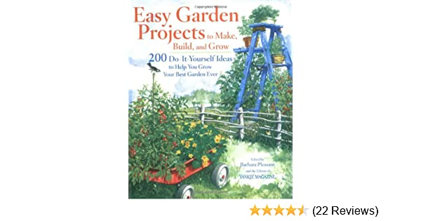 Easy garden projects to make build and grow 200 do it yourself easy garden projects to make build and grow 200 do it yourself ideas to help you grow your best garden ever editors of yankee magazine solutioingenieria Gallery