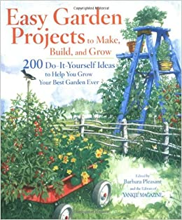 Easy garden projects to make build and grow 200 do it yourself easy garden projects to make build and grow 200 do it yourself ideas to help you grow your best garden ever yankee magazine 9780899094007 amazon solutioingenieria Gallery