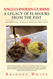 ANGLO-INDIAN CUISINE – A LEGACY OF FLAVOURS FROM THE PAST : AUTHENTIC ANGLO-INDIAN RECIPES